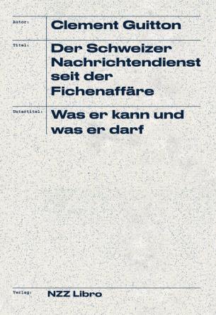 Der Schweizer Nachrichtendienst seit der Fichenaffäre