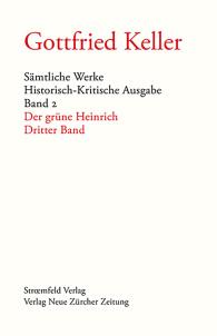 Gottfried Keller, Sämtliche Werke, Band 1, 2, 3: Der grüne Heinrich, Erster und zweiter, dritter, vi