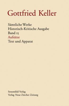 Gottfried Keller, Sämtliche Werke, Band 15: Aufsätze