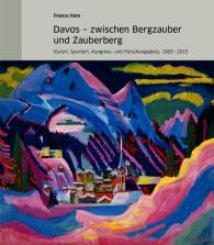Davos – zwischen Bergzauber und Zauberberg