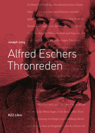 Alfred Eschers Thronreden und Keynotes