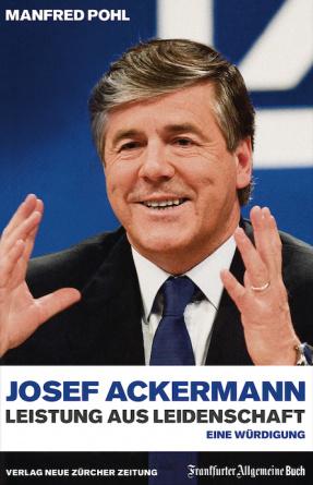 Josef Ackermann - Leistung aus Leidenschaft