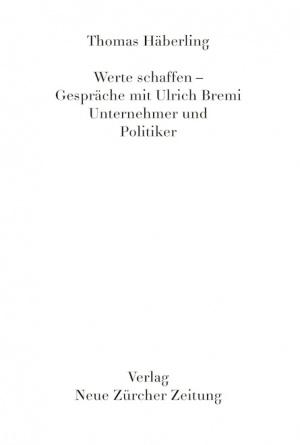Werte Schaffen – Gespräche mit Ulrich Bremi