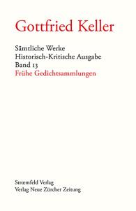 Gottfried Keller, Sämtliche Werke, Band 13: Frühe Gedichtsammlungen