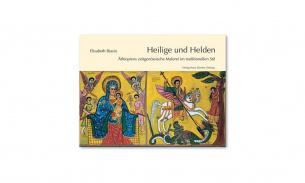 Heilige und Helden - Äthiopiens zeitgenössische Malerei im traditionellen Stil