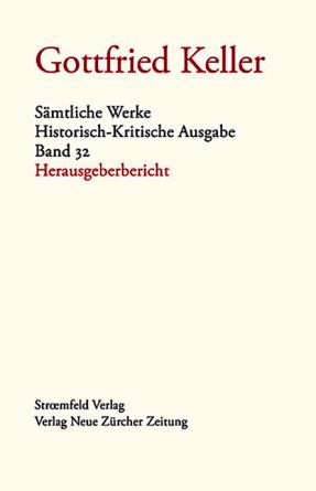 Gottfried Keller, Sämtliche Werke, Band 32: Herausgeberbericht