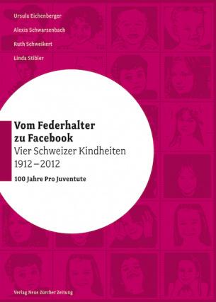Vom Federhalter zu Facebook – vier Schweizer Kindheiten 1912–2012